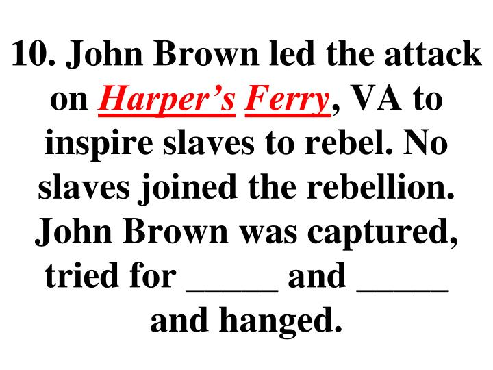 10. John Brown led the attack on