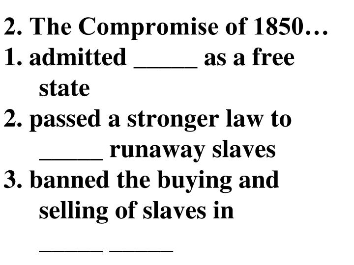 2. The Compromise of 1850…
