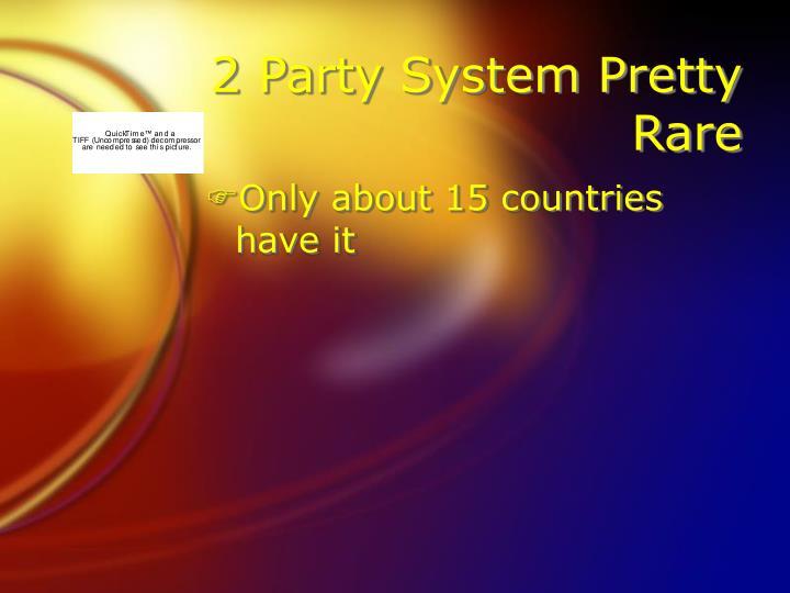 2 Party System Pretty Rare