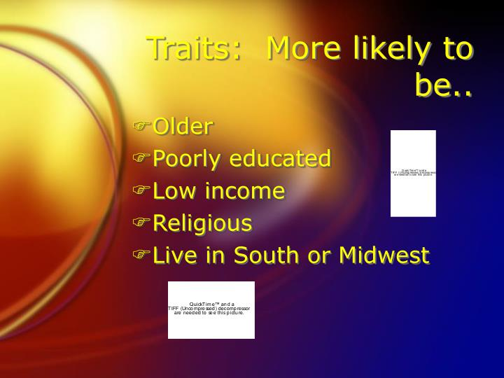 Traits:  More likely to be..