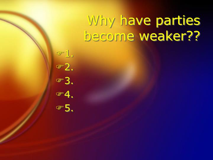 Why have parties become weaker??
