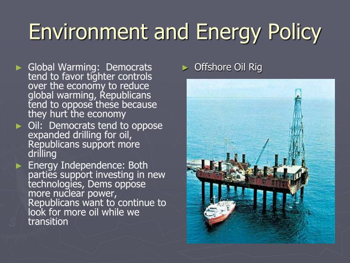 Global Warming:  Democrats tend to favor tighter controls over the economy to reduce global warming, Republicans tend to oppose these because they hurt the economy
