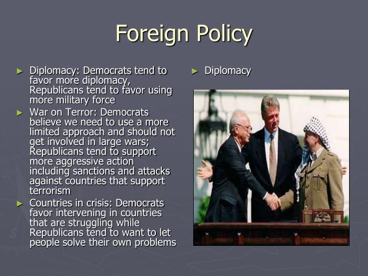 Diplomacy: Democrats tend to favor more diplomacy, Republicans tend to favor using more military force