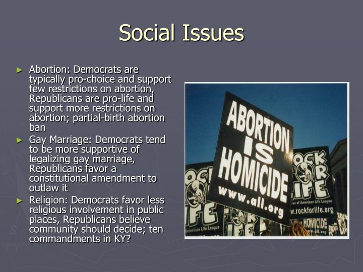 Abortion: Democrats are typically pro-choice and support few restrictions on abortion, Republicans are pro-life and support more restrictions on abortion; partial-birth abortion ban
