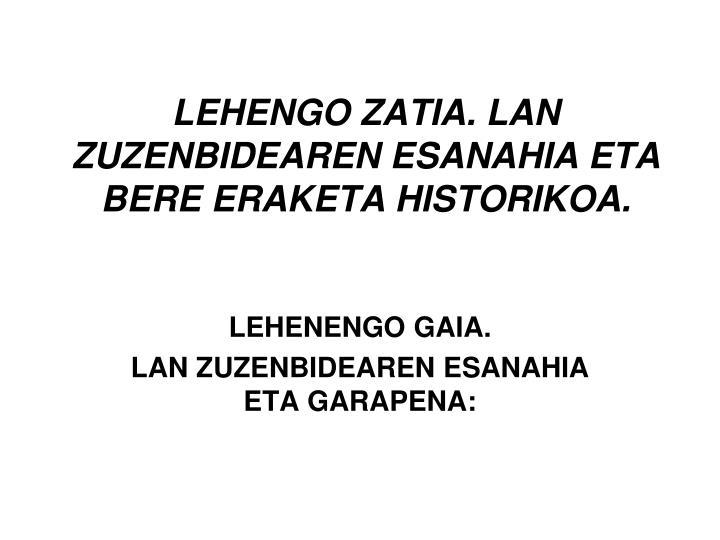 LEHENGO ZATIA. LAN ZUZENBIDEAREN ESANAHIA ETA BERE ERAKETA HISTORIKOA.