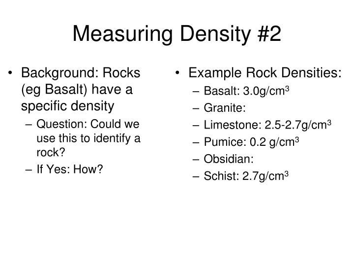 Background: Rocks (eg Basalt) have a specific density