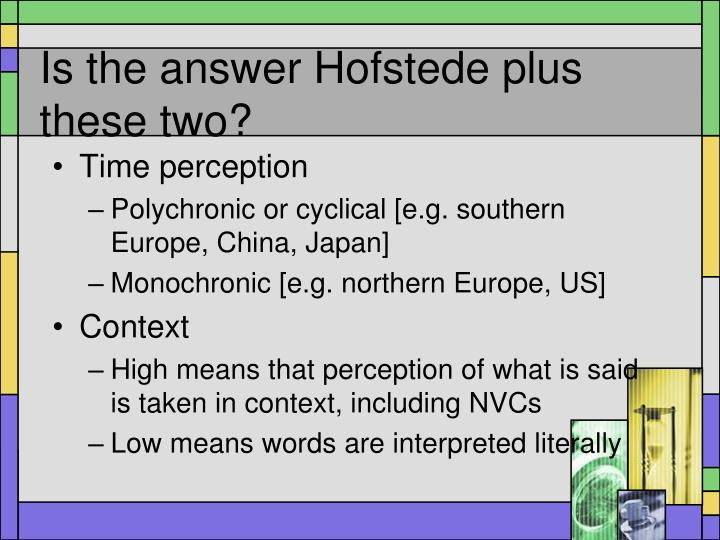 Is the answer Hofstede plus these two?