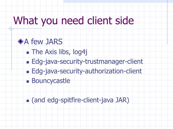 What you need client side