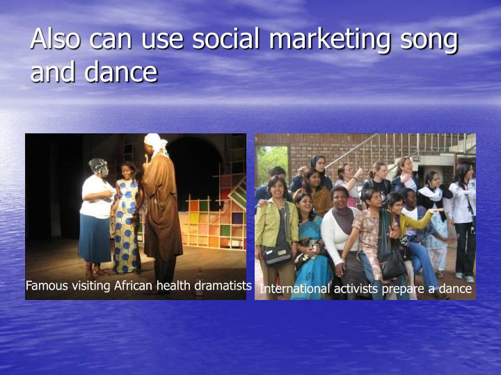 Also can use social marketing song and dance
