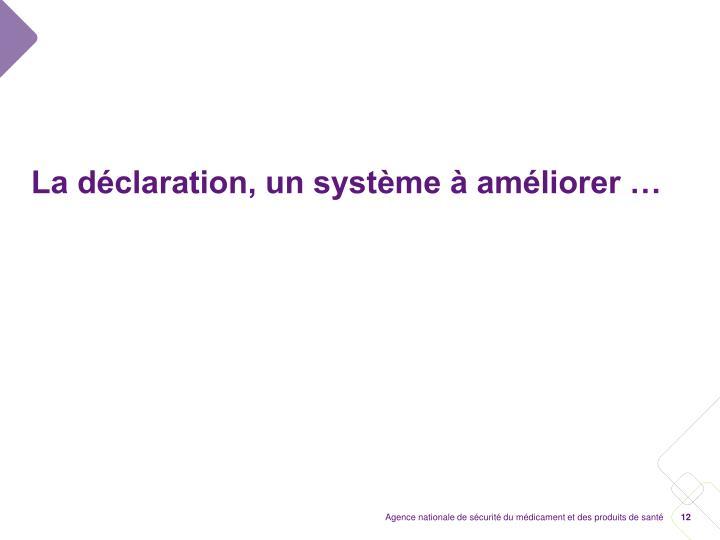 La déclaration, un système à améliorer …