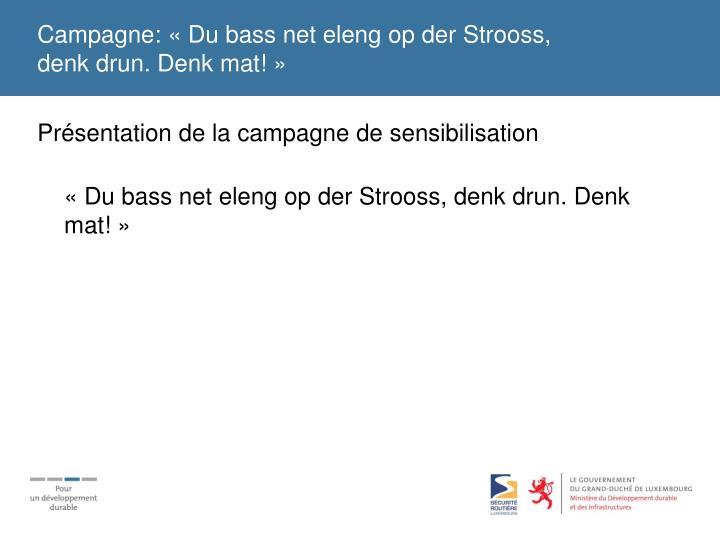 Campagne: «Du bass net eleng op der Strooss,