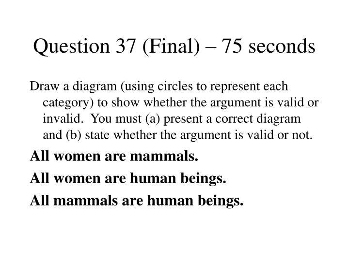 Question 37 (Final) – 75 seconds