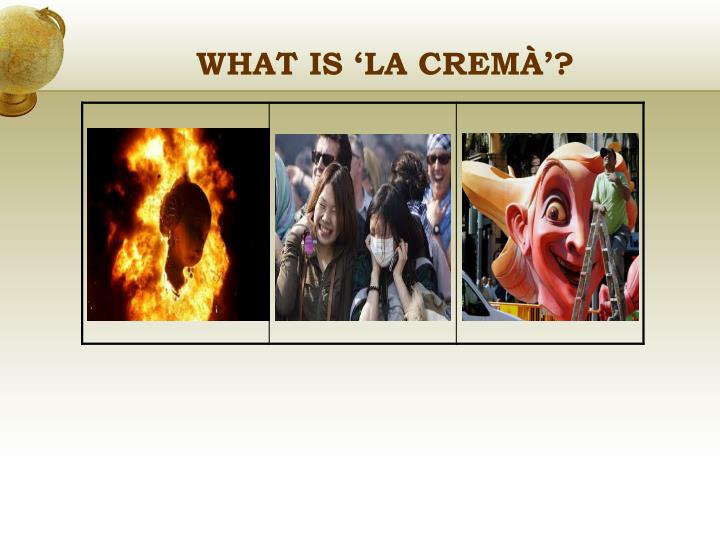 WHAT IS 'LA CREMÀ'?