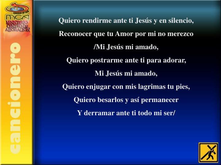 Quiero rendirme ante ti Jesús y en silencio,