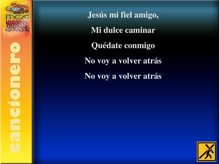 Jesús mi fiel amigo,