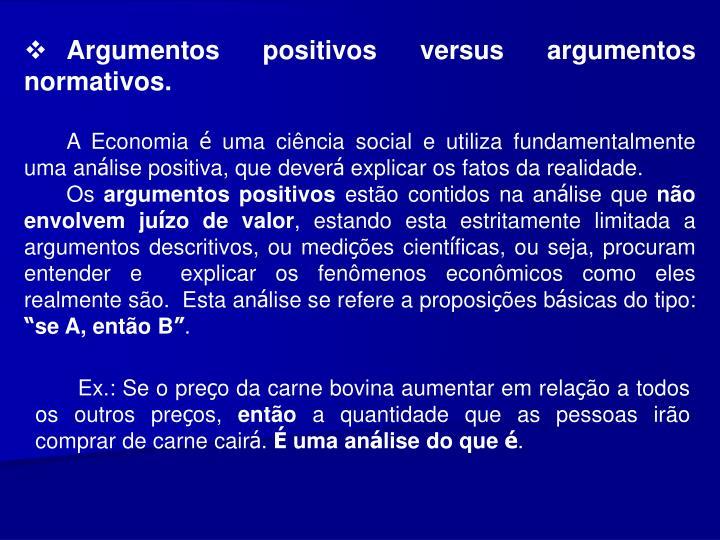Argumentos positivos versus argumentos normativos.