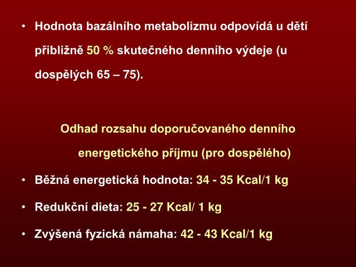 Hodnota bazálního metabolizmu odpovídá u dětí přibližně