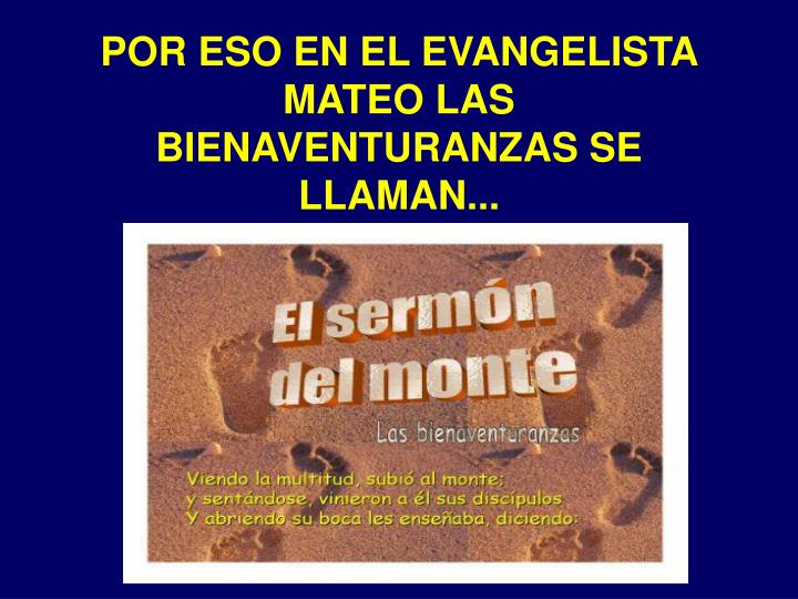 POR ESO EN EL EVANGELISTA MATEO LAS BIENAVENTURANZAS SE LLAMAN...