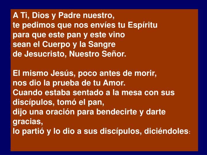 A Ti, Dios y Padre nuestro,