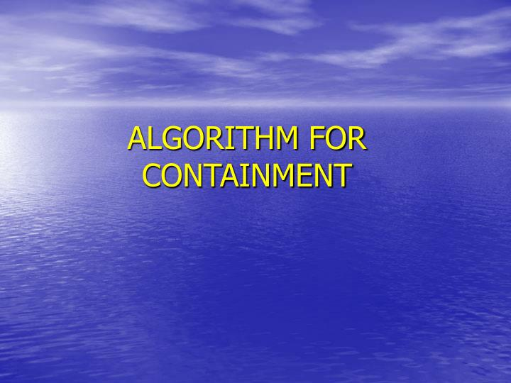 ALGORITHM FOR CONTAINMENT