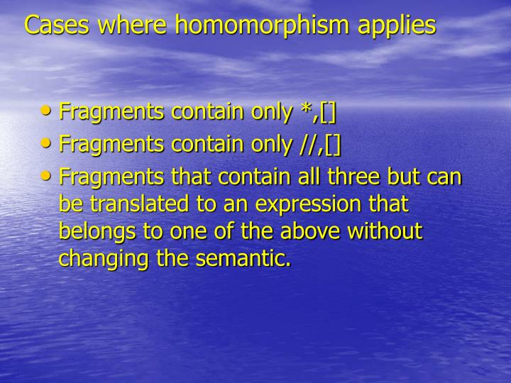 Cases where homomorphism applies