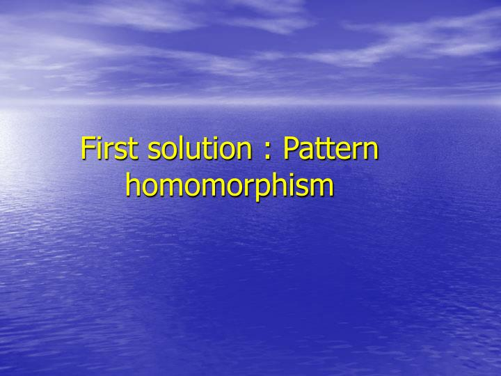 First solution : Pattern homomorphism