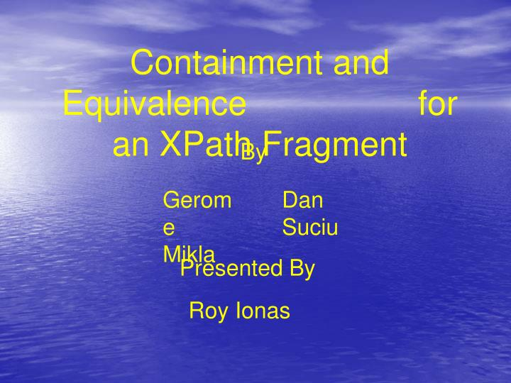 Containment and Equivalence                  for an XPath Fragment