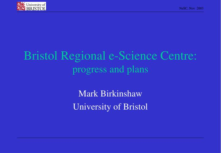 Bristol regional e science centre progress and plans