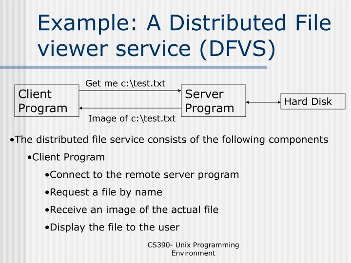 Example: A Distributed File viewer service (DFVS)