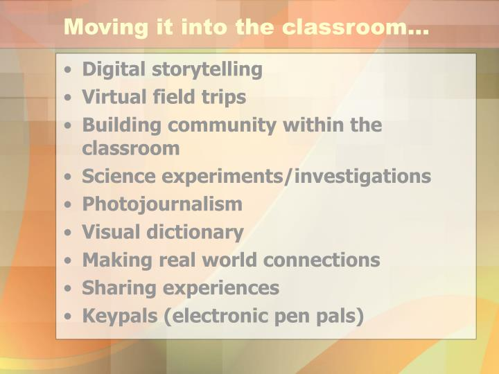 Moving it into the classroom…