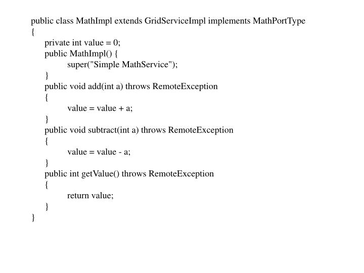 public class MathImpl extends GridServiceImpl implements MathPortType