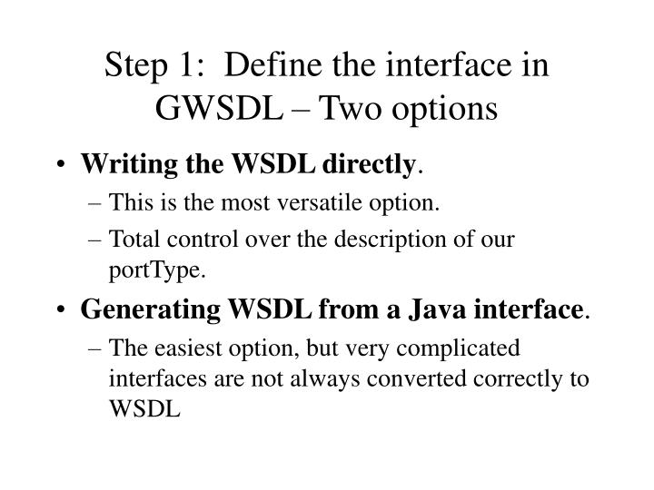 Step 1:  Define the interface in GWSDL – Two options