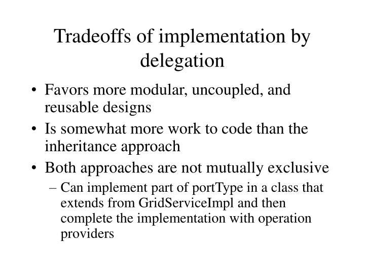 Tradeoffs of implementation by delegation