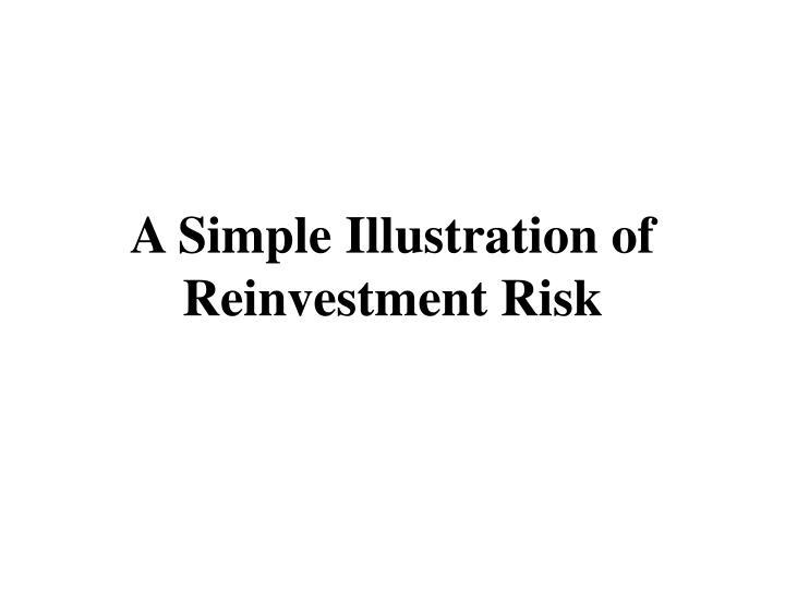 A Simple Illustration of Reinvestment Risk