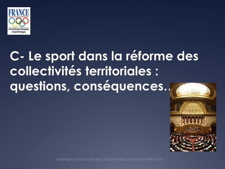 C- Le sport dans la réforme des collectivités territoriales : questions, conséquences…