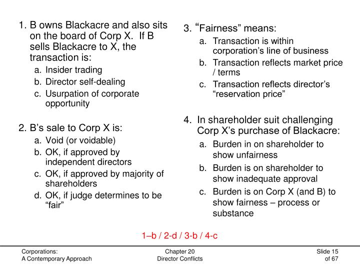 B owns Blackacre and also sits on the board of Corp X.  If B sells Blackacre to X, the transaction is: