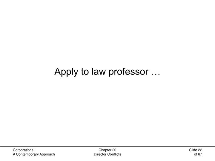 Apply to law professor …