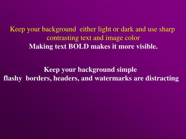 Keep your background  either light or dark and use sharp
