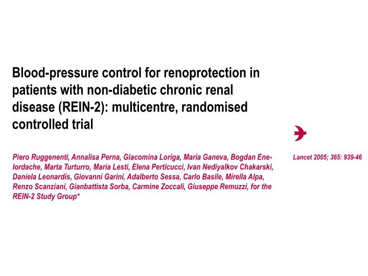 Blood-pressure control for renoprotection in patients with non-diabetic chronic renal disease (REIN-2): multicentre, randomised controlled trial