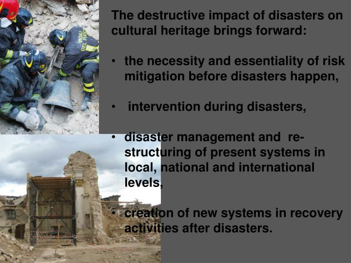 The destructive impact of disasters on cultural heritage brings forward: