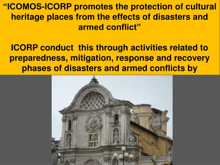 """ICOMOS-ICORP promotes the protection of cultural heritage places from the effects of disasters and armed conflict"""