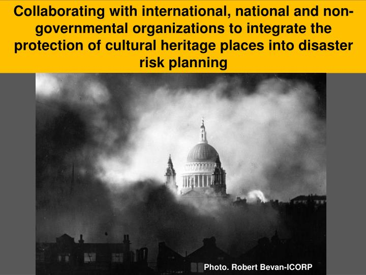 Collaborating with international, national and non-governmental organizations to integrate the protection of cultural heritage places into disaster risk planning