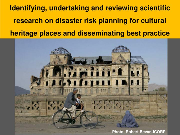 Identifying, undertaking and reviewing scientific research on disaster risk planning for cultural heritage places and disseminating best practice
