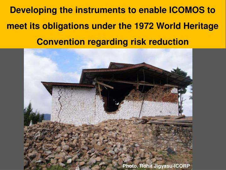 Developing the instruments to enable ICOMOS to meet its obligations under the 1972 World Heritage Convention regarding risk reduction