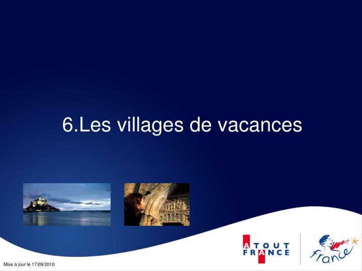 6.Les villages de vacances