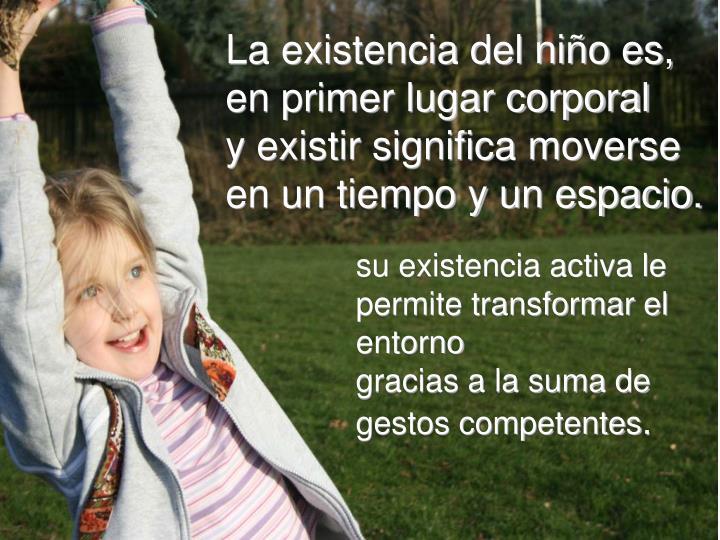 La existencia del niño es,