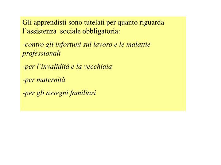 Gli apprendisti sono tutelati per quanto riguarda l'assistenza  sociale obbligatoria: