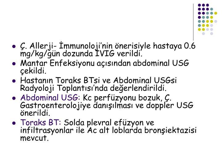 . Allerji- mmunolojinin nerisiyle hastaya 0.6 mg/kg/gn dozunda IVIG verildi.