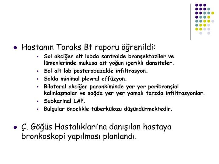 Hastann Toraks Bt raporu renildi: