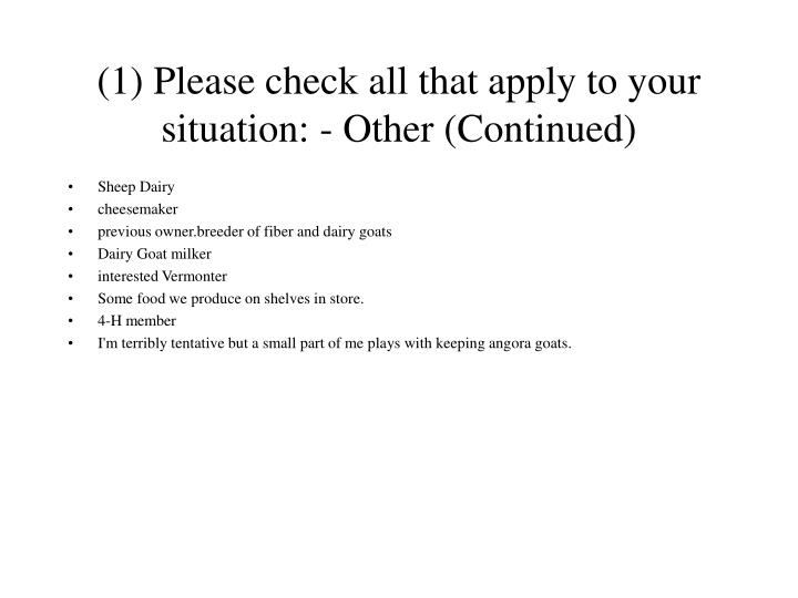 (1) Please check all that apply to your situation: - Other (Continued)